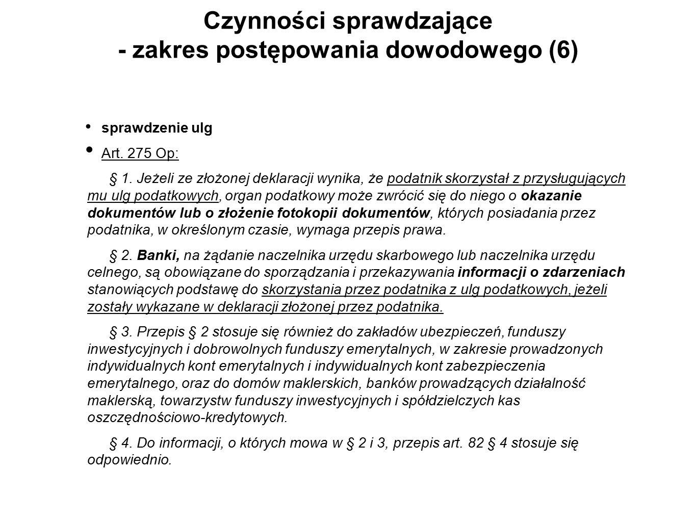 Czynności sprawdzające - zakres postępowania dowodowego (6) sprawdzenie ulg Art. 275 Op: § 1. Jeżeli ze złożonej deklaracji wynika, że podatnik skorzy