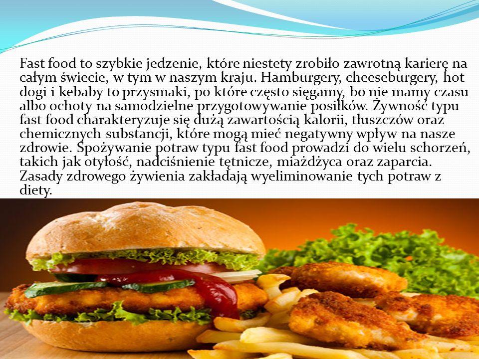 Fast food to szybkie jedzenie, które niestety zrobiło zawrotną karierę na całym świecie, w tym w naszym kraju. Hamburgery, cheeseburgery, hot dogi i k