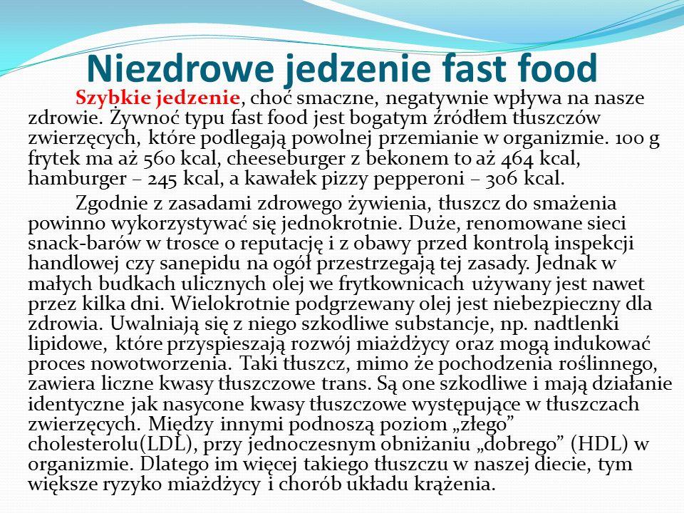 Niezdrowe jedzenie fast food Szybkie jedzenie, choć smaczne, negatywnie wpływa na nasze zdrowie. Żywnoć typu fast food jest bogatym źródłem tłuszczów