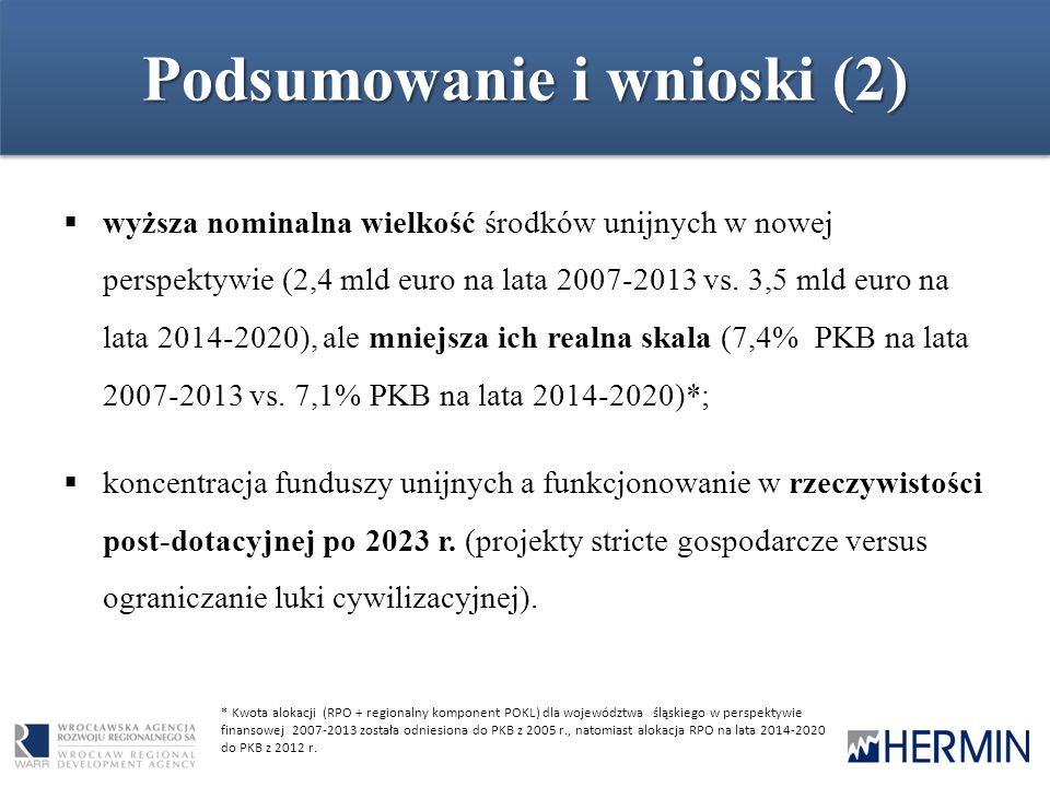 Podsumowanie i wnioski (2)  wyższa nominalna wielkość środków unijnych w nowej perspektywie (2,4 mld euro na lata 2007-2013 vs. 3,5 mld euro na lata