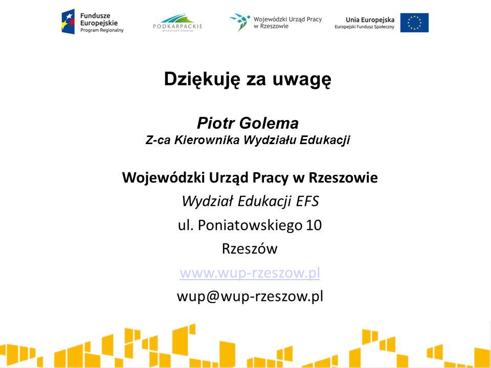 Dziękuję za uwagę Piotr Golema Z-ca Kierownika Wydziału Edukacji Wojewódzki Urząd Pracy w Rzeszowie Wydział Edukacji EFS ul.