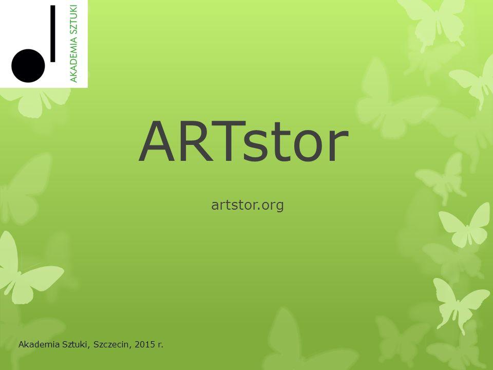 ARTstor artstor.org Akademia Sztuki, Szczecin, 2015 r.