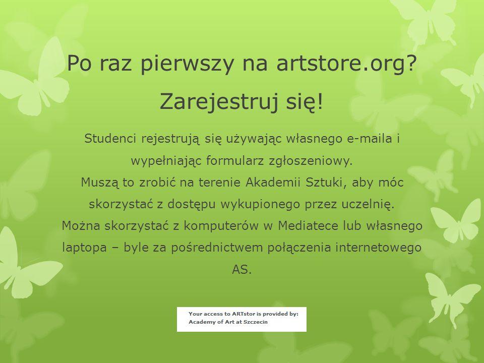Po raz pierwszy na artstore.org? Zarejestruj się! Studenci rejestrują się używając własnego e-maila i wypełniając formularz zgłoszeniowy. Muszą to zro