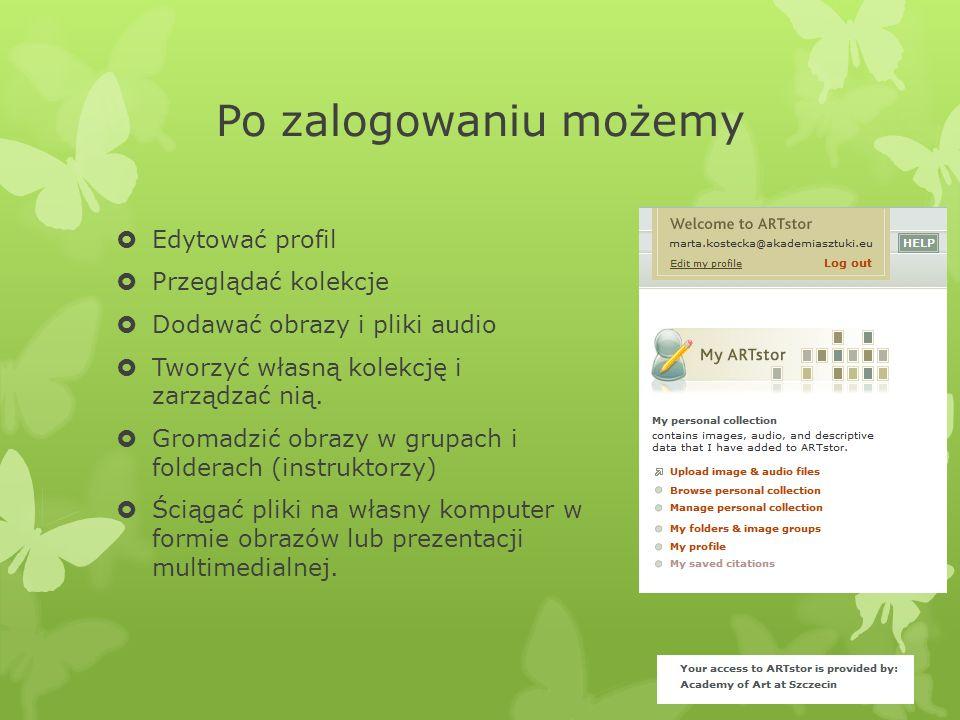Po zalogowaniu możemy  Edytować profil  Przeglądać kolekcje  Dodawać obrazy i pliki audio  Tworzyć własną kolekcję i zarządzać nią.  Gromadzić ob