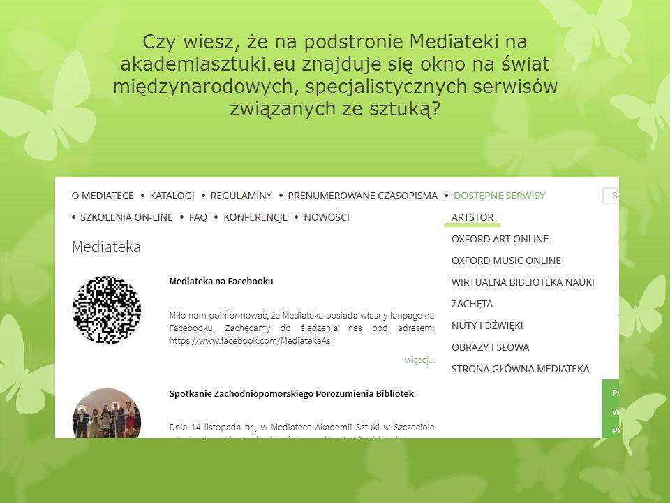 Czy wiesz, że na podstronie Mediateki na akademiasztuki.eu znajduje się okno na świat międzynarodowych, specjalistycznych serwisów związanych ze sztuk