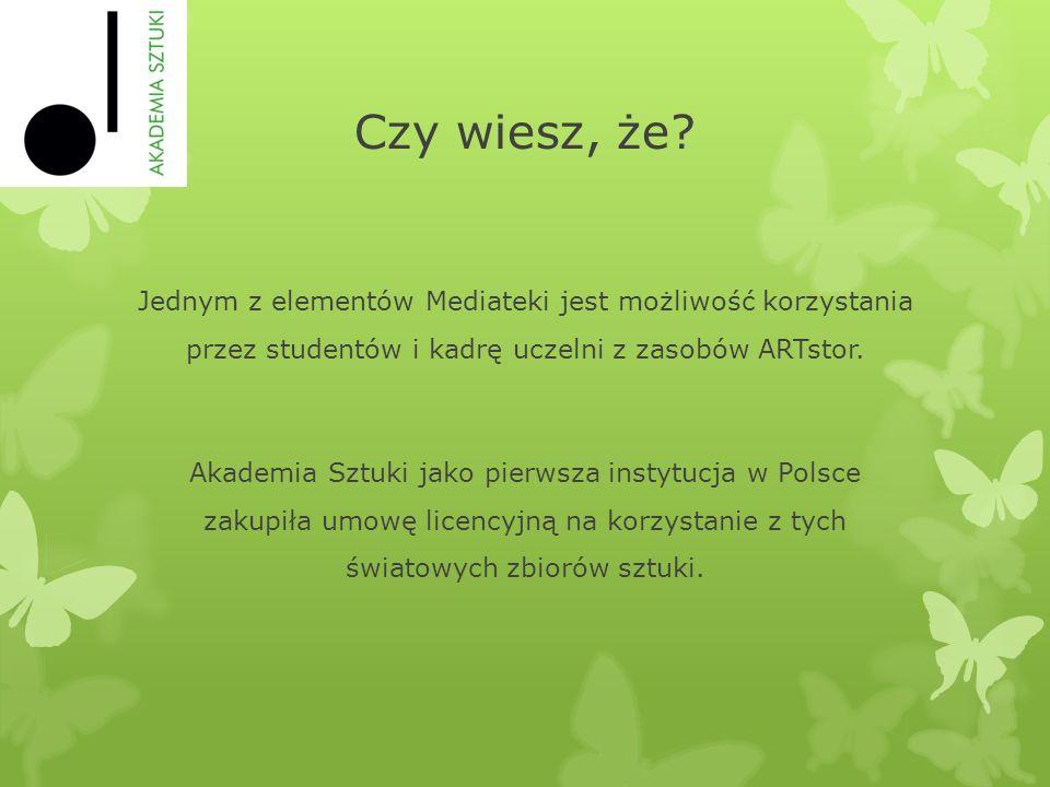 Czy wiesz, że? Jednym z elementów Mediateki jest możliwość korzystania przez studentów i kadrę uczelni z zasobów ARTstor. Akademia Sztuki jako pierwsz