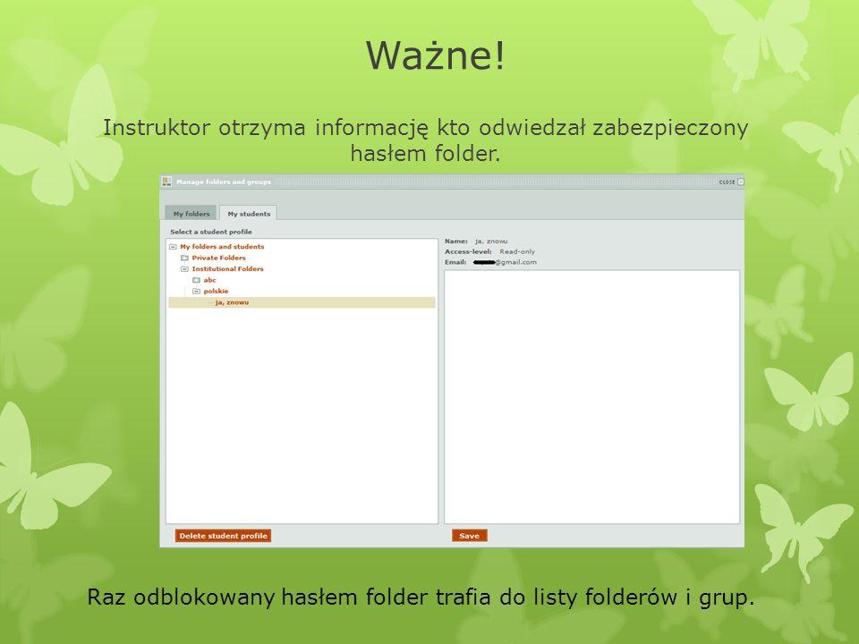 Ważne! Instruktor otrzyma informację kto odwiedzał zabezpieczony hasłem folder. Raz odblokowany hasłem folder trafia do listy folderów i grup.
