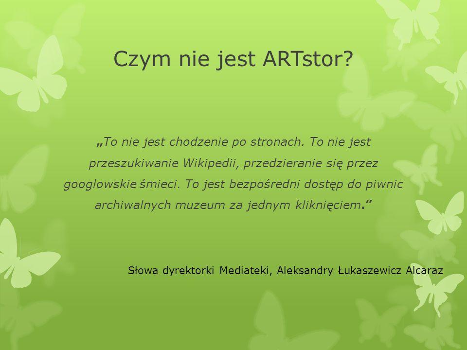 """Czym nie jest ARTstor? """"To nie jest chodzenie po stronach. To nie jest przeszukiwanie Wikipedii, przedzieranie się przez googlowskie śmieci. To jest b"""