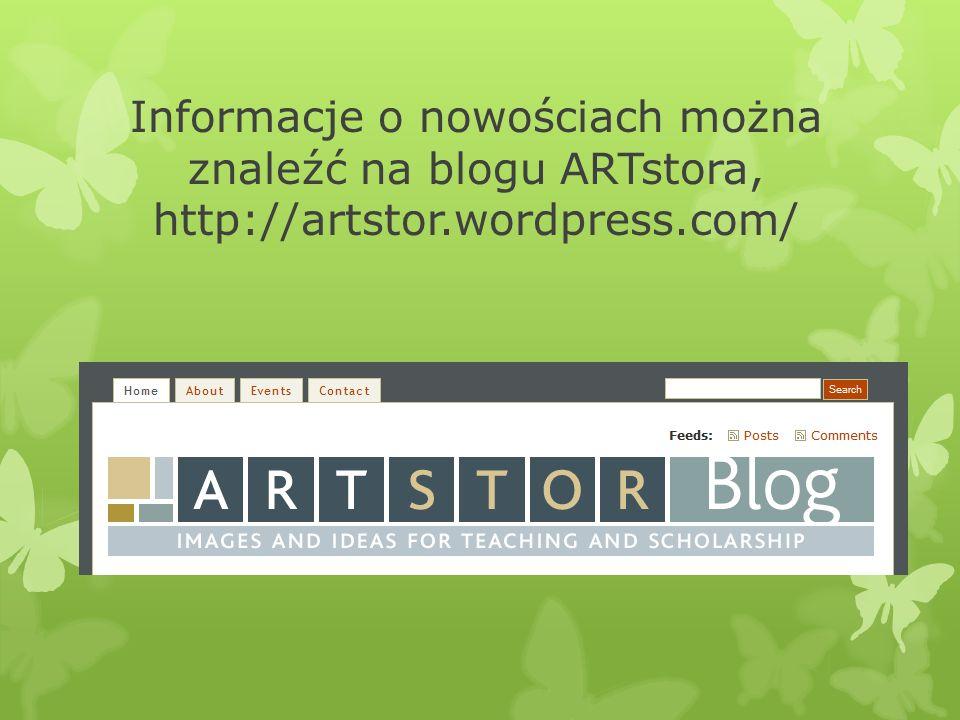 Informacje o nowościach można znaleźć na blogu ARTstora, http://artstor.wordpress.com/