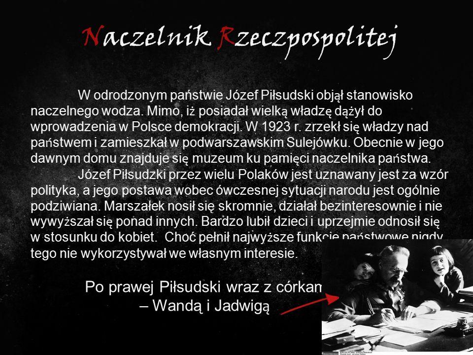 Naczelnik Rzeczpospolitej W odrodzonym państwie Józef Piłsudski obj ą ł stanowisko naczelnego wodza. Mimo, i ż posiadał wielk ą władz ę d ąż ył do wpr