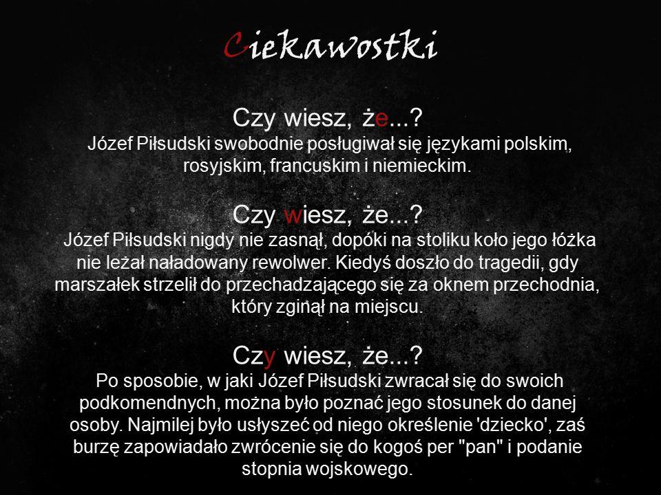 Ciekawostki Czy wiesz, że...? Józef Piłsudski swobodnie posługiwał się językami polskim, rosyjskim, francuskim i niemieckim. Czy wiesz, że...? Józef P