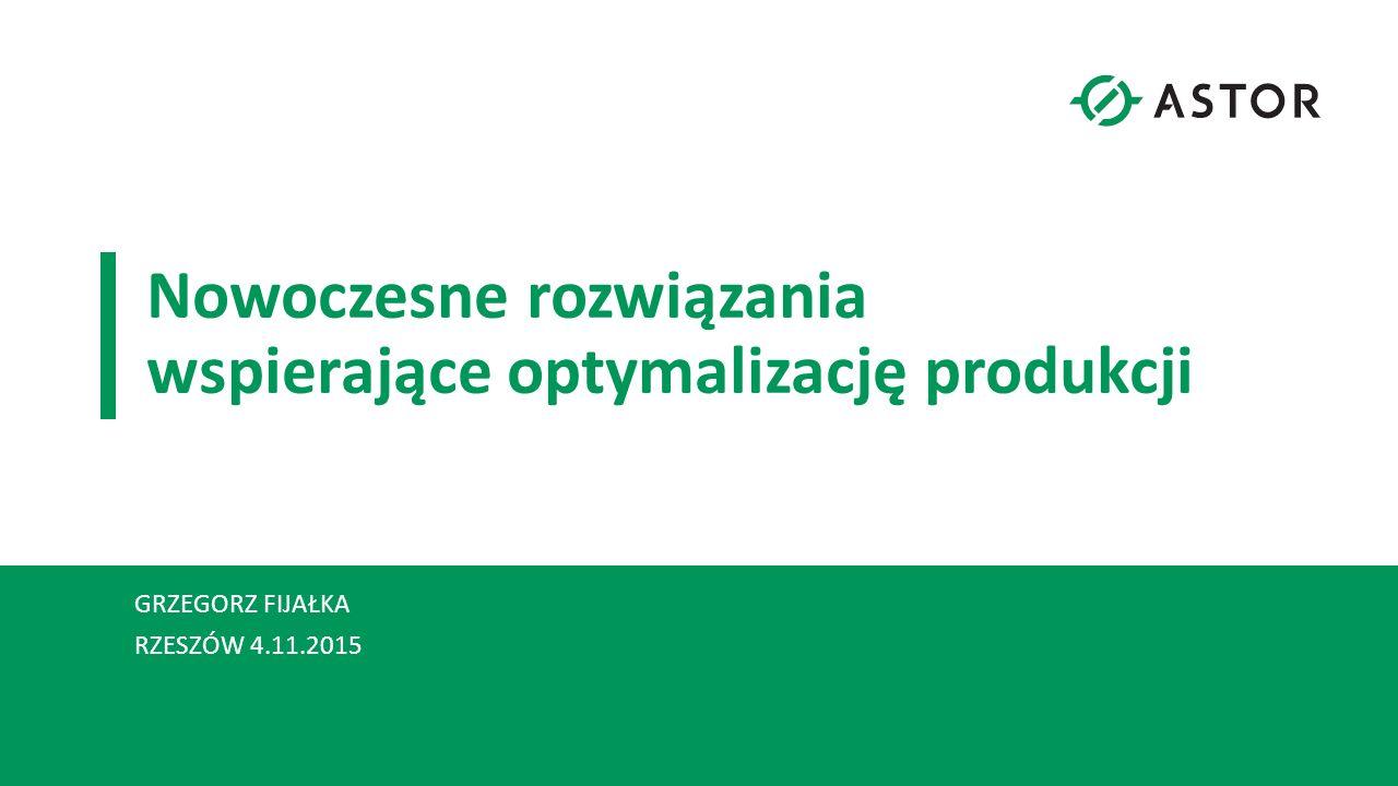 Nowoczesne rozwiązania wspierające optymalizację produkcji GRZEGORZ FIJAŁKA RZESZÓW 4.11.2015