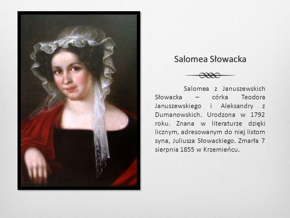 Salomea SłowackaSalomea Słowacka Salomea z Januszewskich Słowacka – córka Teodora Januszewskiego i Aleksandry z Dumanowskich. Urodzona w 1792 roku. Zn