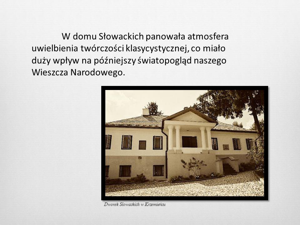 W domu Słowackich panowała atmosfera uwielbienia twórczości klasycystycznej, co miało duży wpływ na późniejszy światopogląd naszego Wieszcza Narodoweg