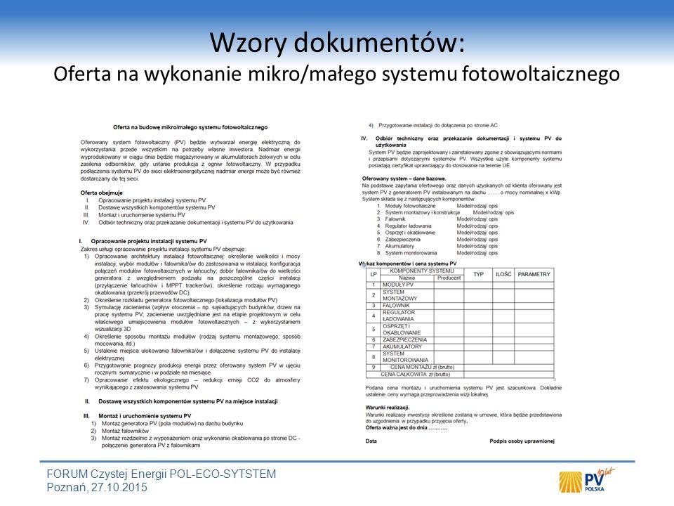 FORUM Czystej Energii POL-ECO-SYTSTEM Poznań, 27.10.2015 Wzory dokumentów: Oferta na wykonanie mikro/małego systemu fotowoltaicznego