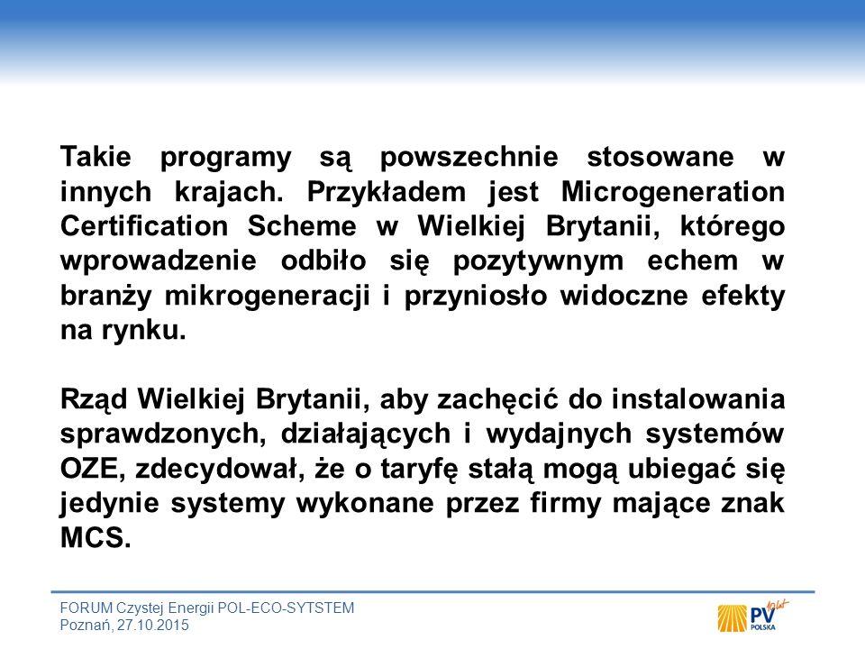 FORUM Czystej Energii POL-ECO-SYTSTEM Poznań, 27.10.2015 Rekomendacje Aby uniknąć negatywnego postrzegania i w efekcie kompromitacji fotowoltaiki, konieczne jest zapewnienie instalacji systemów PV Firmy posiadające system zarządzania jakością z użyciem komponentów wysokiej, potwierdzonej uznawanym powszechnie certyfikatem jakości oraz odbiór końcowy zgodny z procedurami normy IEC 62446.