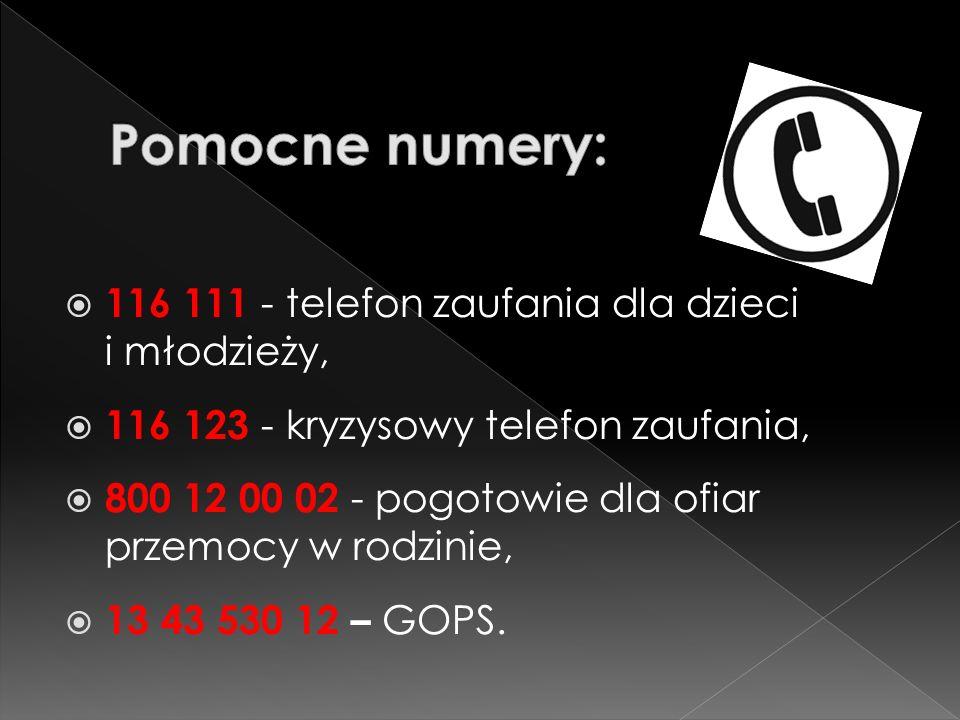  116 111 - telefon zaufania dla dzieci i młodzieży,  116 123 - kryzysowy telefon zaufania,  800 12 00 02 - pogotowie dla ofiar przemocy w rodzinie,  13 43 530 12 – GOPS.