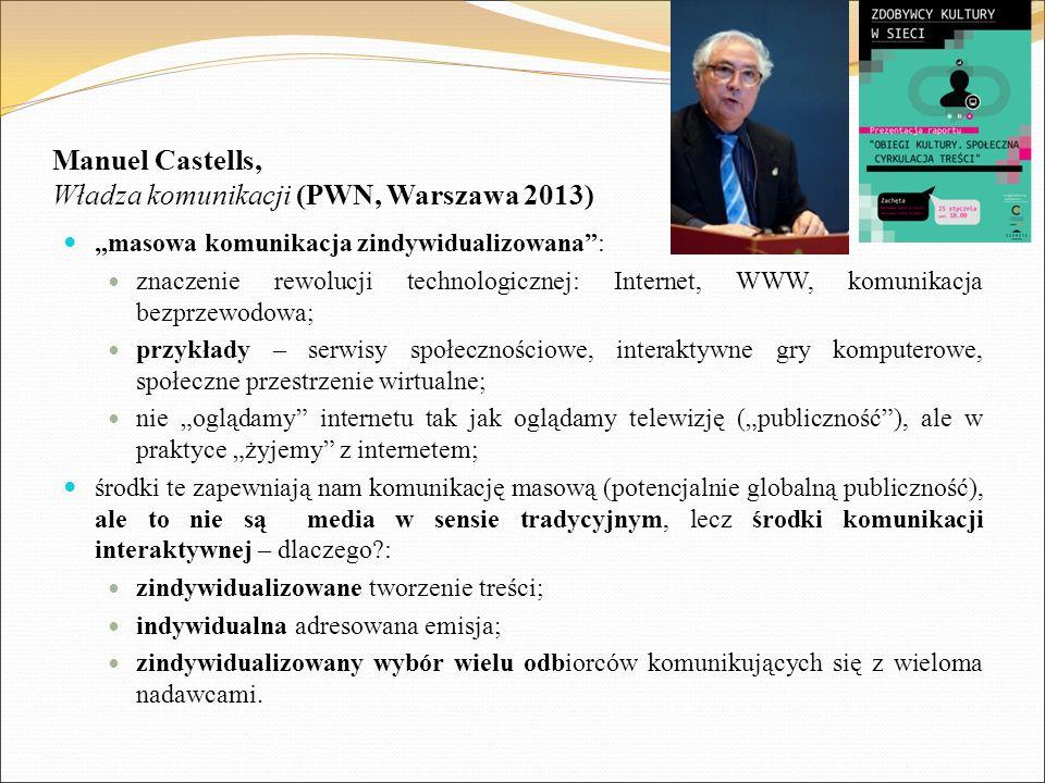 """Manuel Castells, Władza komunikacji (PWN, Warszawa 2013) """"masowa komunikacja zindywidualizowana"""": znaczenie rewolucji technologicznej: Internet, WWW,"""
