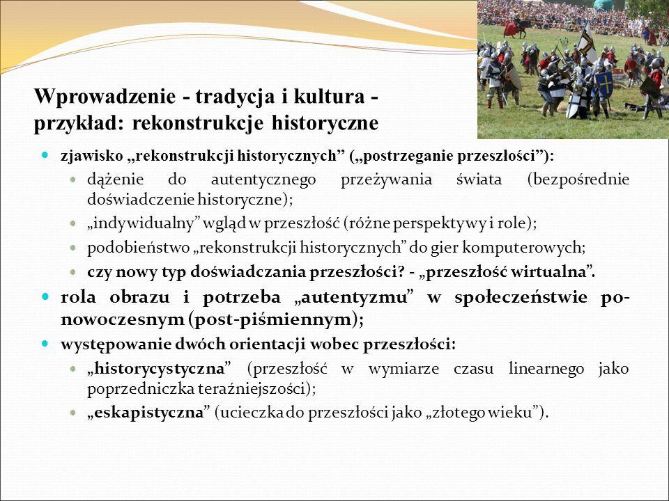 """Wprowadzenie - tradycja i kultura - przykład: rekonstrukcje historyczne zjawisko """"rekonstrukcji historycznych"""" (""""postrzeganie przeszłości""""): dążenie d"""