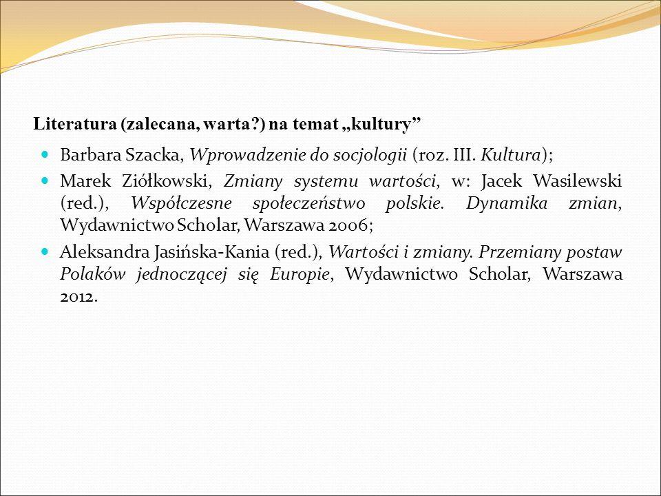 """Literatura (zalecana, warta?) na temat """"kultury"""" Barbara Szacka, Wprowadzenie do socjologii (roz. III. Kultura); Marek Ziółkowski, Zmiany systemu wart"""