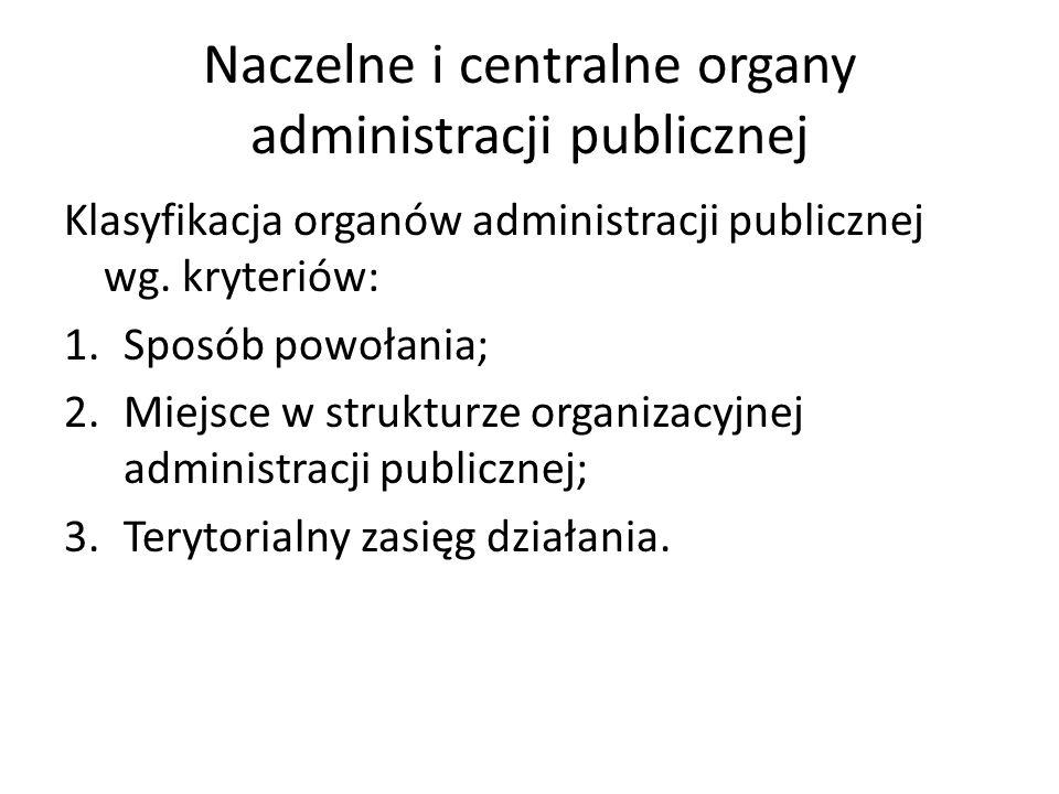 Klasyfikacja organów administracji publicznej wg. kryteriów: 1.Sposób powołania; 2.Miejsce w strukturze organizacyjnej administracji publicznej; 3.Ter