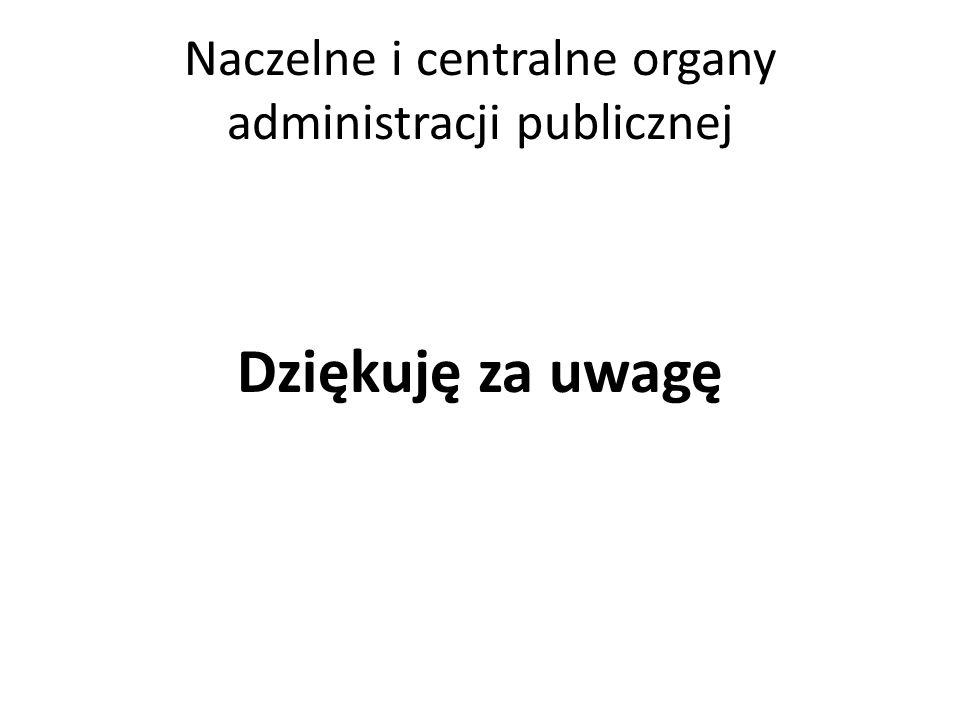 Naczelne i centralne organy administracji publicznej Dziękuję za uwagę