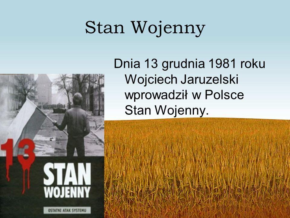 Stan Wojenny Dnia 13 grudnia 1981 roku Wojciech Jaruzelski wprowadził w Polsce Stan Wojenny.