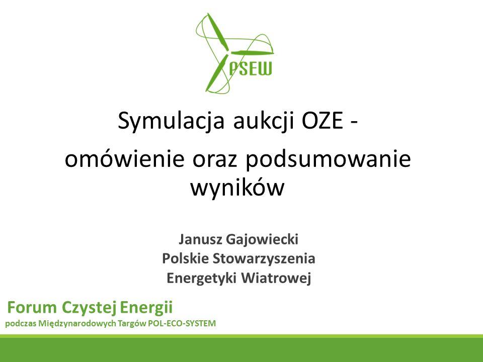 Symulacja aukcji OZE - omówienie oraz podsumowanie wyników Janusz Gajowiecki Polskie Stowarzyszenia Energetyki Wiatrowej Forum Czystej Energii podczas Międzynarodowych Targów POL-ECO-SYSTEM