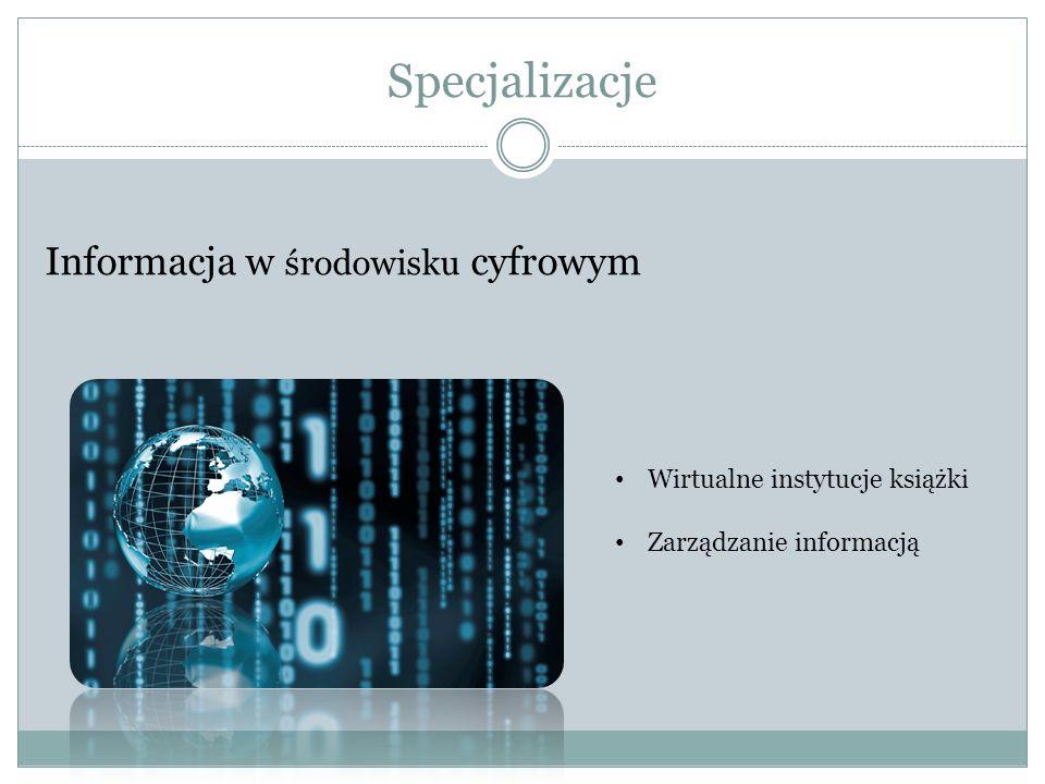 Specjalizacje Informacja w środowisku cyfrowym Wirtualne instytucje książki Zarządzanie informacją