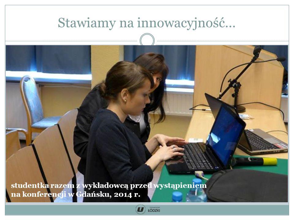 Stawiamy na innowacyjność… studentka razem z wykładowcą przed wystąpieniem na konferencji w Gdańsku, 2014 r.