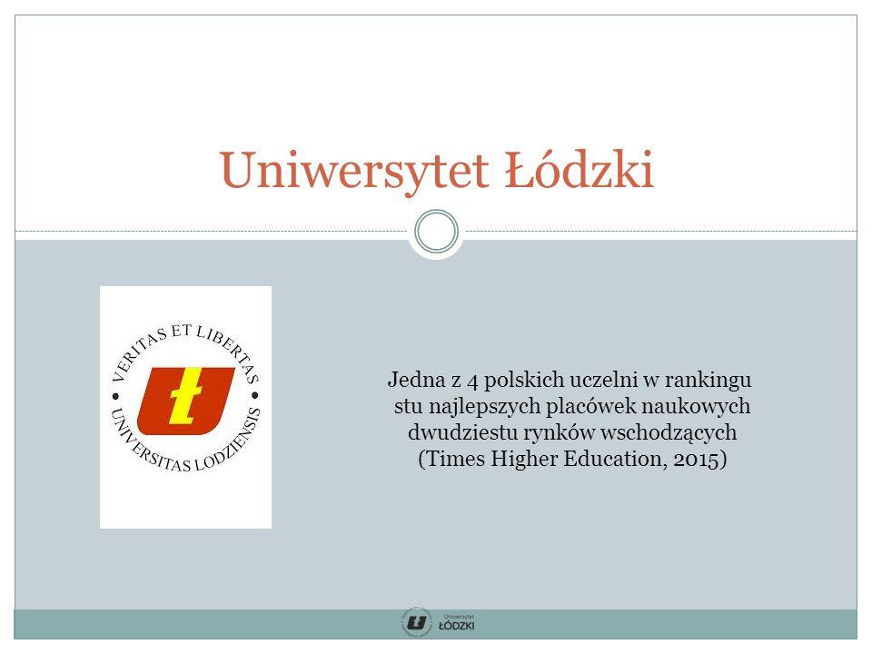 Uniwersytet Łódzki Jedna z 4 polskich uczelni w rankingu stu najlepszych placówek naukowych dwudziestu rynków wschodzących (Times Higher Education, 2015)