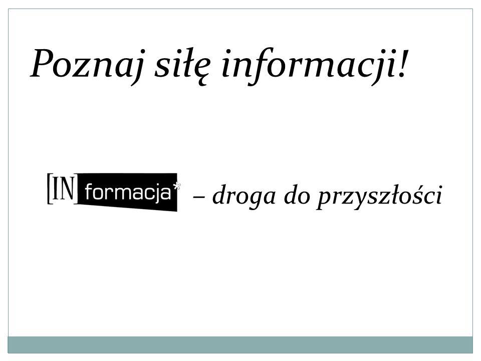 – droga do przyszłości Poznaj siłę informacji!