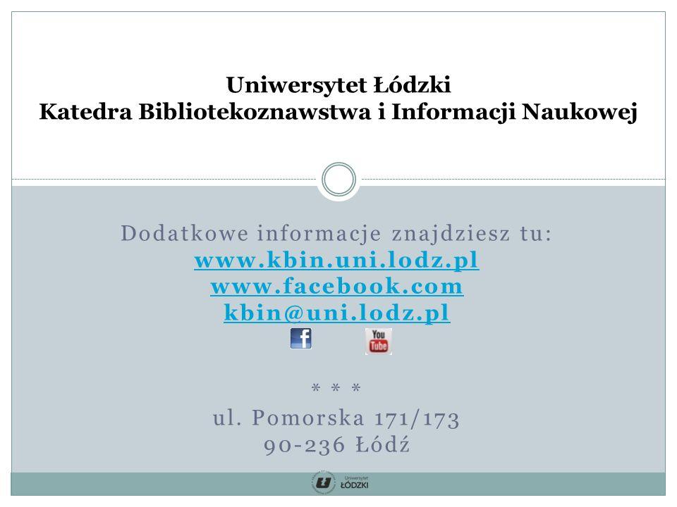 Dodatkowe informacje znajdziesz tu: www.kbin.uni.lodz.pl www.facebook.com kbin@uni.lodz.pl * * * ul.