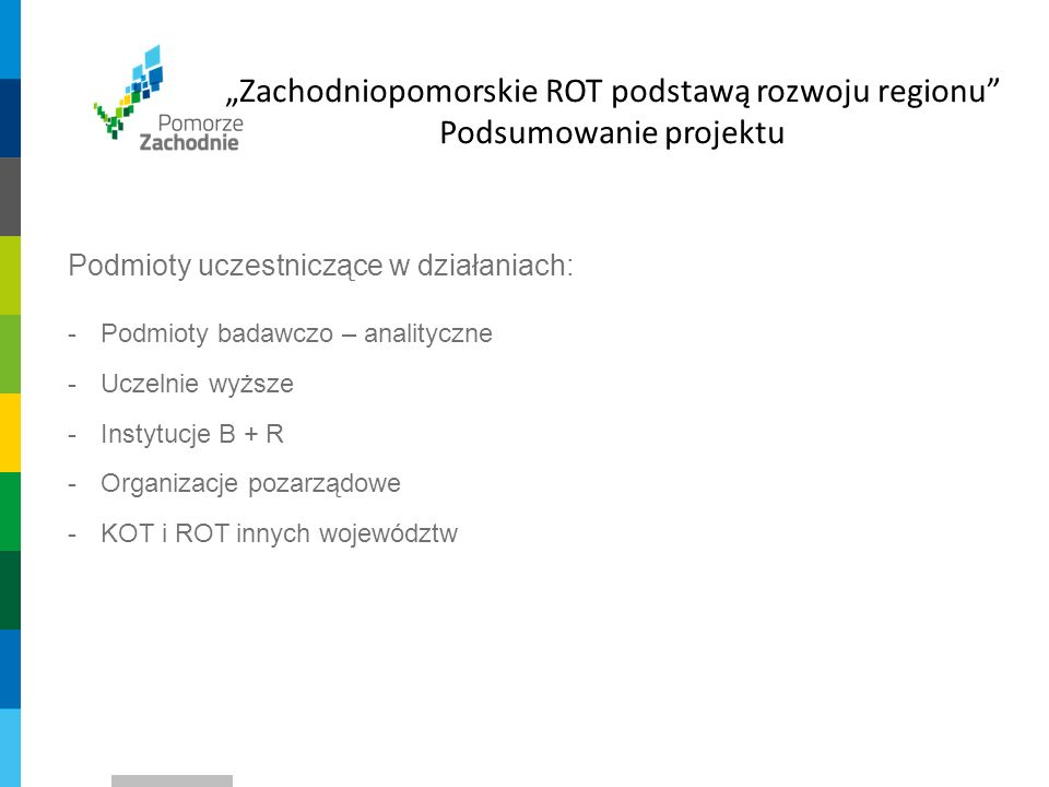 Wykreowanie obszaru rozwoju Koszalin- Kołobrzeg-Białogard wzdłuż dróg krajowych nr 6 i nr 11, Rozwój funkcji logistycznych w oparciu o infrastrukturę transportową w układzie Koszalin-Kołobrzeg-Białogard, Wykreowanie wspólnej oferty turystycznej w oparciu o potencjał nadmorskiego położenia oraz ofertę miast tworzących KKBOF Objęcie KKBOF wspólną polityką transportową, integracja systemów transportu publicznego, Wykorzystanie i wzmacnianie potencjału portu w Kołobrzegu, Zapewnienie dostępu mieszkańców KKBOF do wysokiej jakości usług publicznych, w tym usług wyższego rzędu.