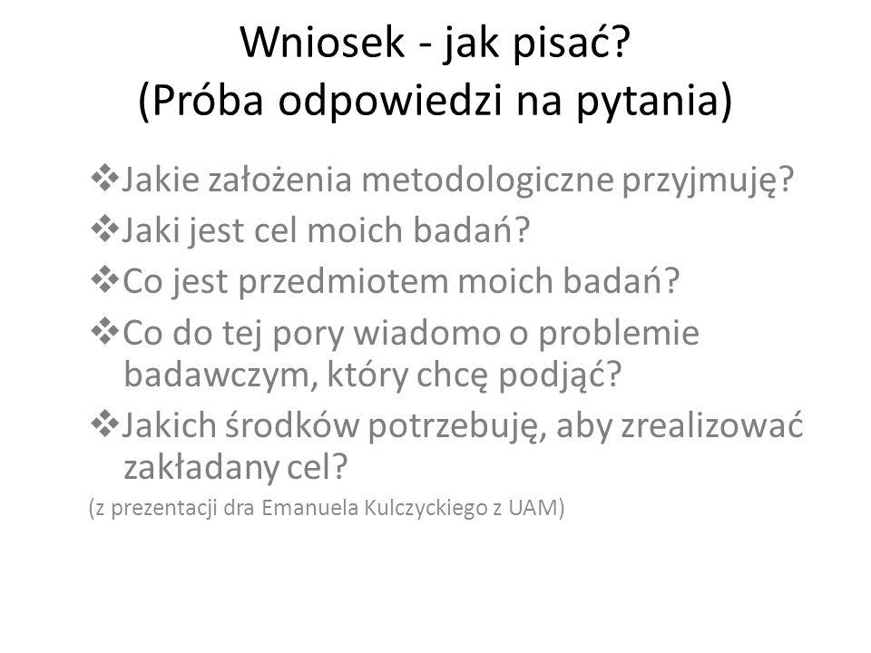 Wniosek - jak pisać? (Próba odpowiedzi na pytania)  Jakie założenia metodologiczne przyjmuję?  Jaki jest cel moich badań?  Co jest przedmiotem moic