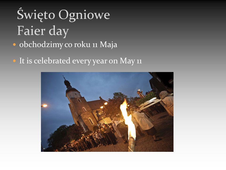 obchodzimy co roku 11 Maja It is celebrated every year on May 11 Święto Ogniowe Faier day
