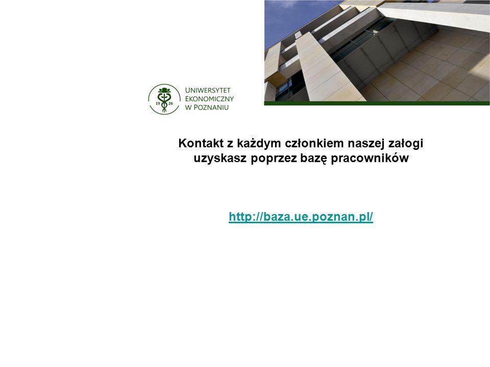 Kontakt z każdym członkiem naszej załogi uzyskasz poprzez bazę pracowników http://baza.ue.poznan.pl/