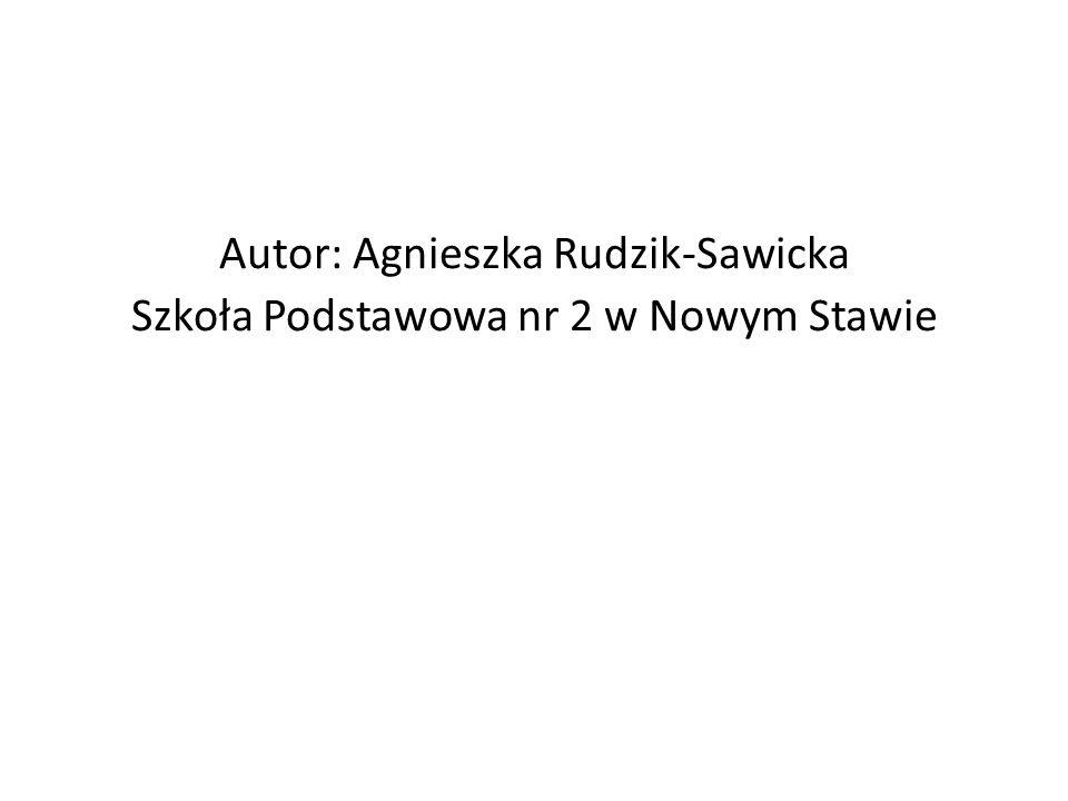 Autor: Agnieszka Rudzik-Sawicka Szkoła Podstawowa nr 2 w Nowym Stawie