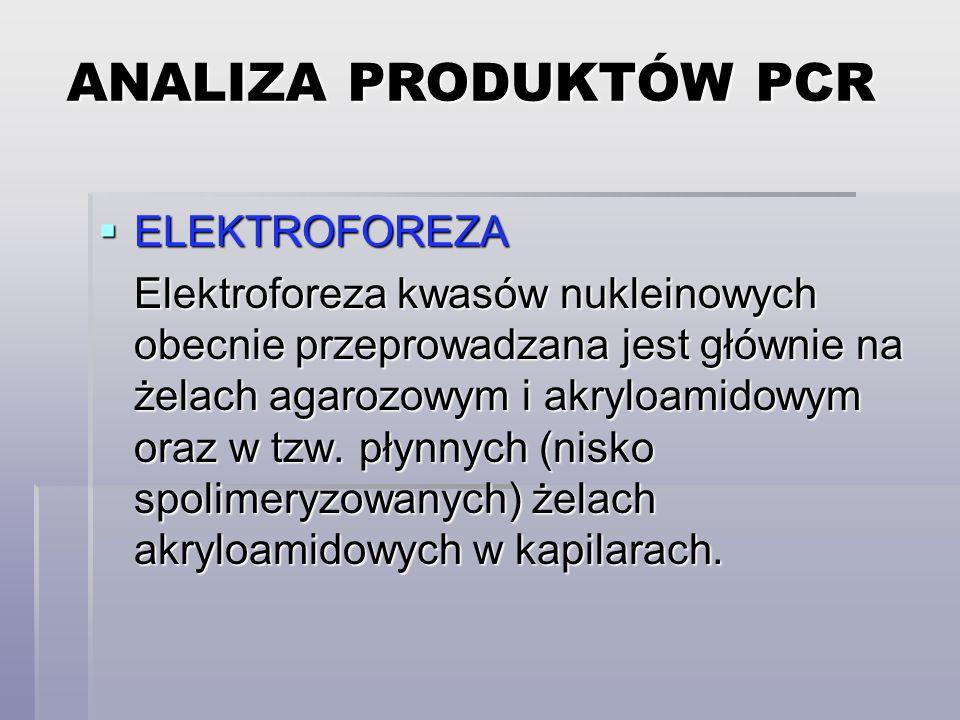  ELEKTROFOREZA Elektroforeza kwasów nukleinowych obecnie przeprowadzana jest głównie na żelach agarozowym i akryloamidowym oraz w tzw.