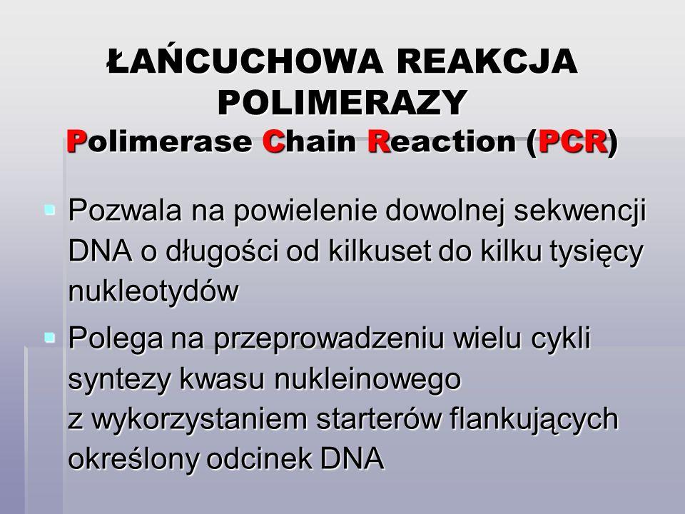 ŁAŃCUCHOWA REAKCJA POLIMERAZY Polimerase Chain Reaction (PCR)  Pozwala na powielenie dowolnej sekwencji DNA o długości od kilkuset do kilku tysięcy nukleotydów  Polega na przeprowadzeniu wielu cykli syntezy kwasu nukleinowego z wykorzystaniem starterów flankujących określony odcinek DNA