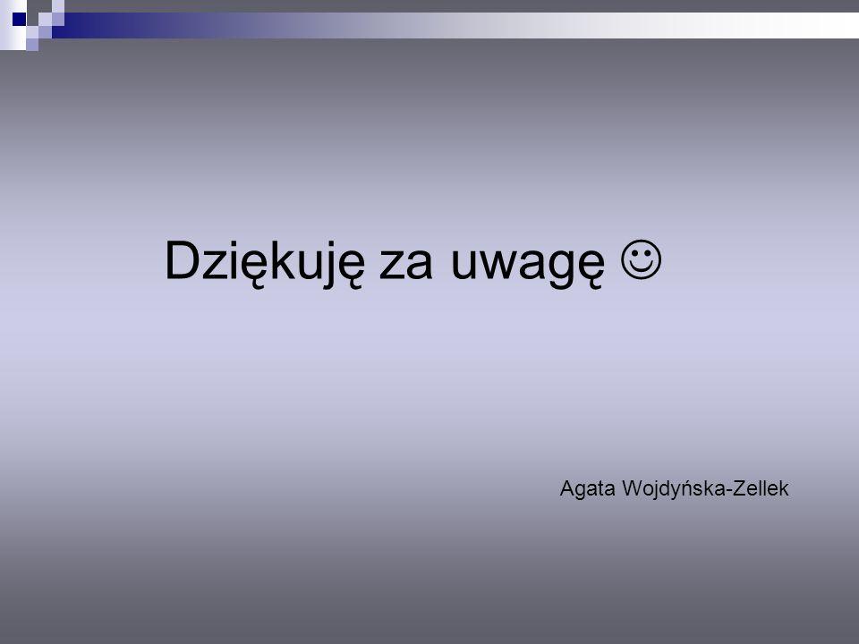 Dziękuję za uwagę Agata Wojdyńska-Zellek