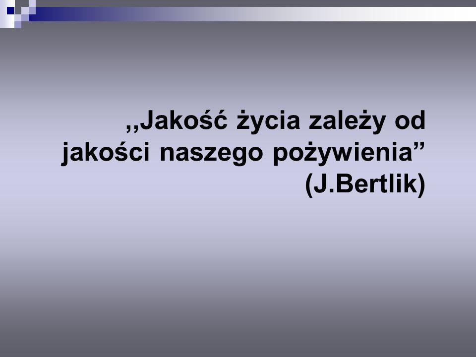 """,,Jakość życia zależy od jakości naszego pożywienia"""" (J.Bertlik)"""