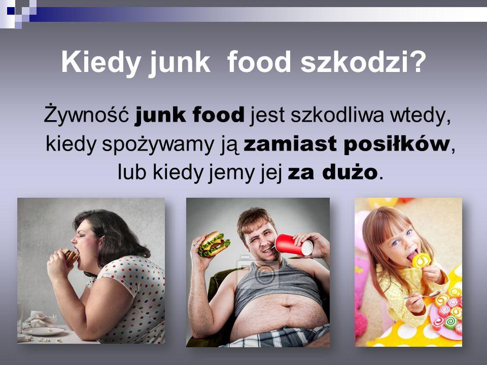 Kiedy junk food szkodzi? Żywność junk food jest szkodliwa wtedy, kiedy spożywamy ją zamiast posiłków, lub kiedy jemy jej za dużo.