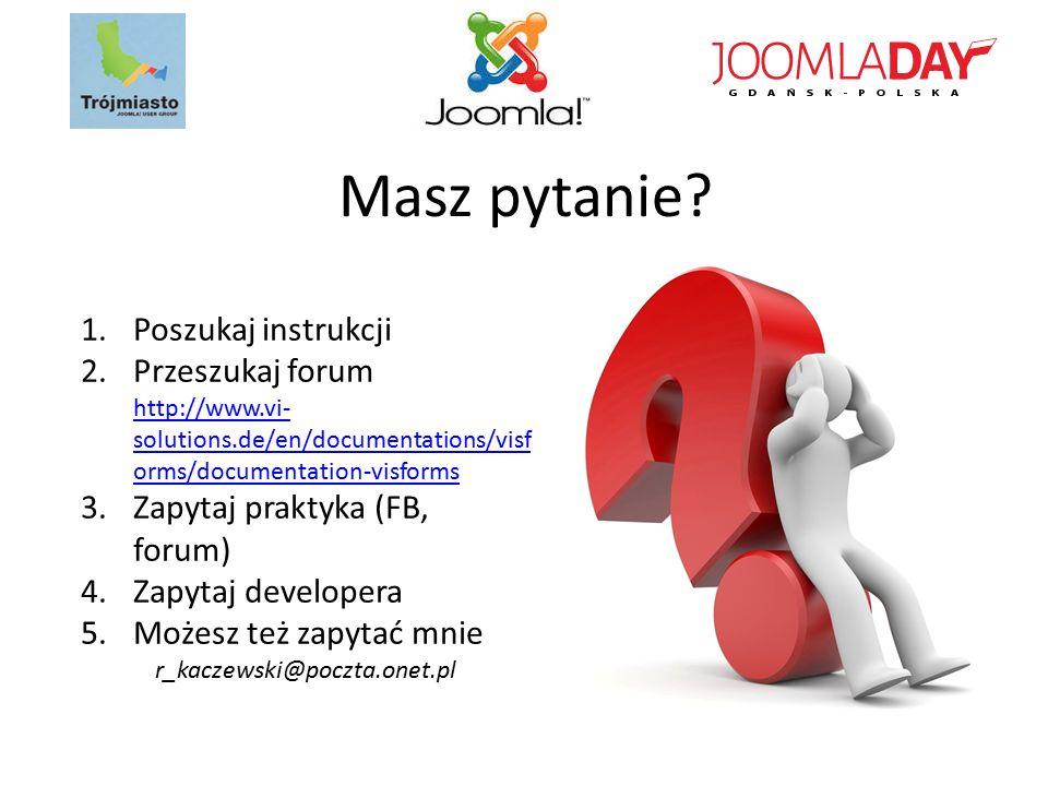 Masz pytanie? 1.Poszukaj instrukcji 2.Przeszukaj forum http://www.vi- solutions.de/en/documentations/visf orms/documentation-visforms 3.Zapytaj prakty