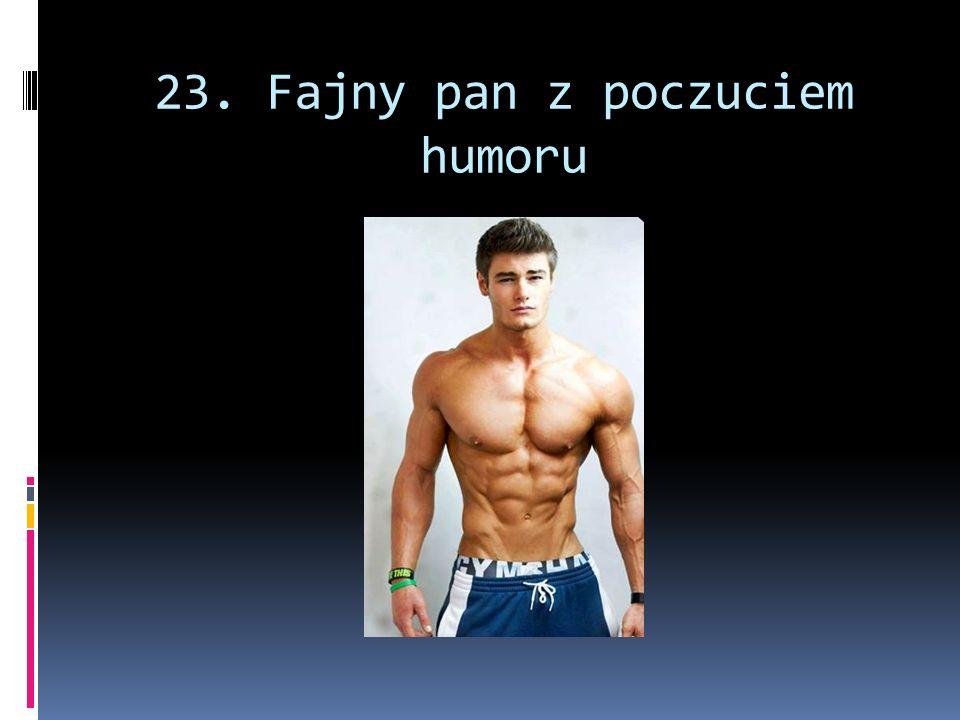 23. Fajny pan z poczuciem humoru
