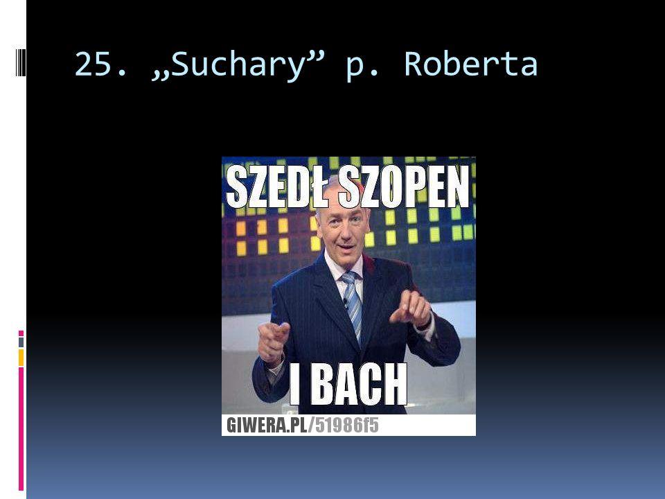 """25. """"Suchary p. Roberta"""