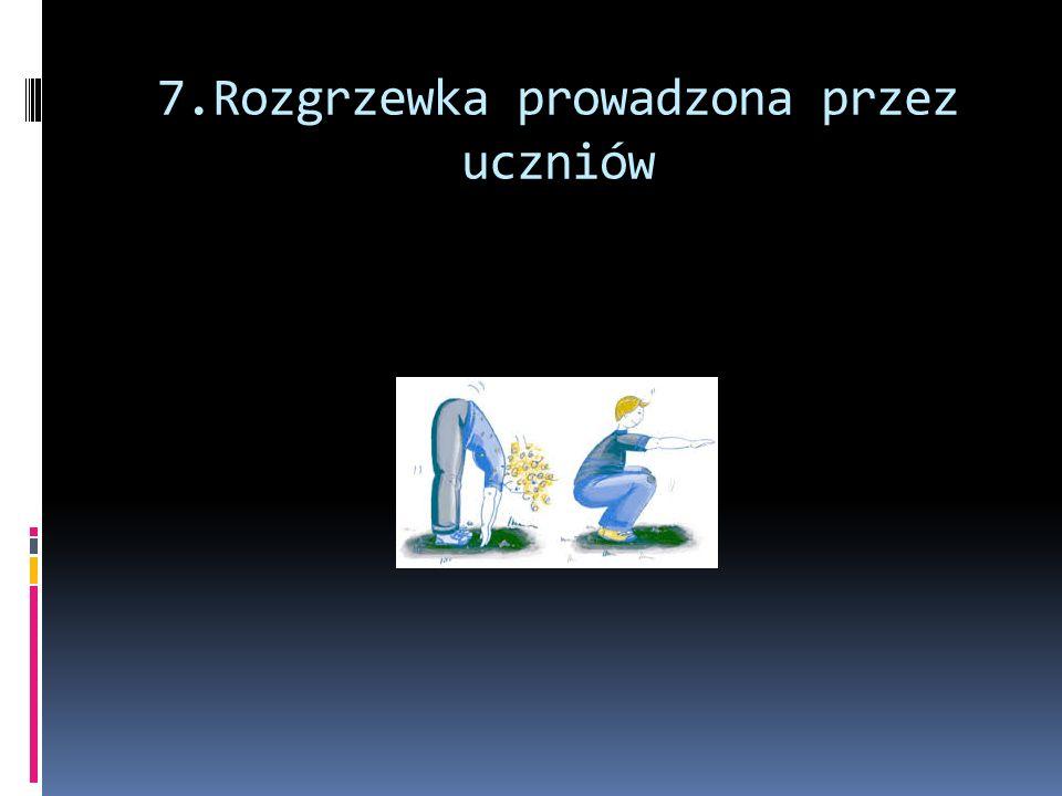 7.Rozgrzewka prowadzona przez uczniów
