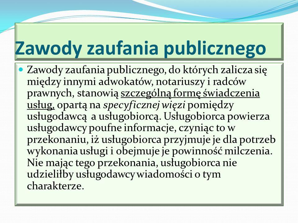 Zawody zaufania publicznego Zawody zaufania publicznego, do których zalicza się między innymi adwokatów, notariuszy i radców prawnych, stanowią szczeg