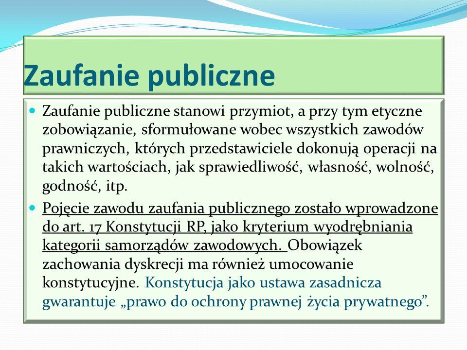 Zaufanie publiczne Zaufanie publiczne stanowi przymiot, a przy tym etyczne zobowiązanie, sformułowane wobec wszystkich zawodów prawniczych, których pr