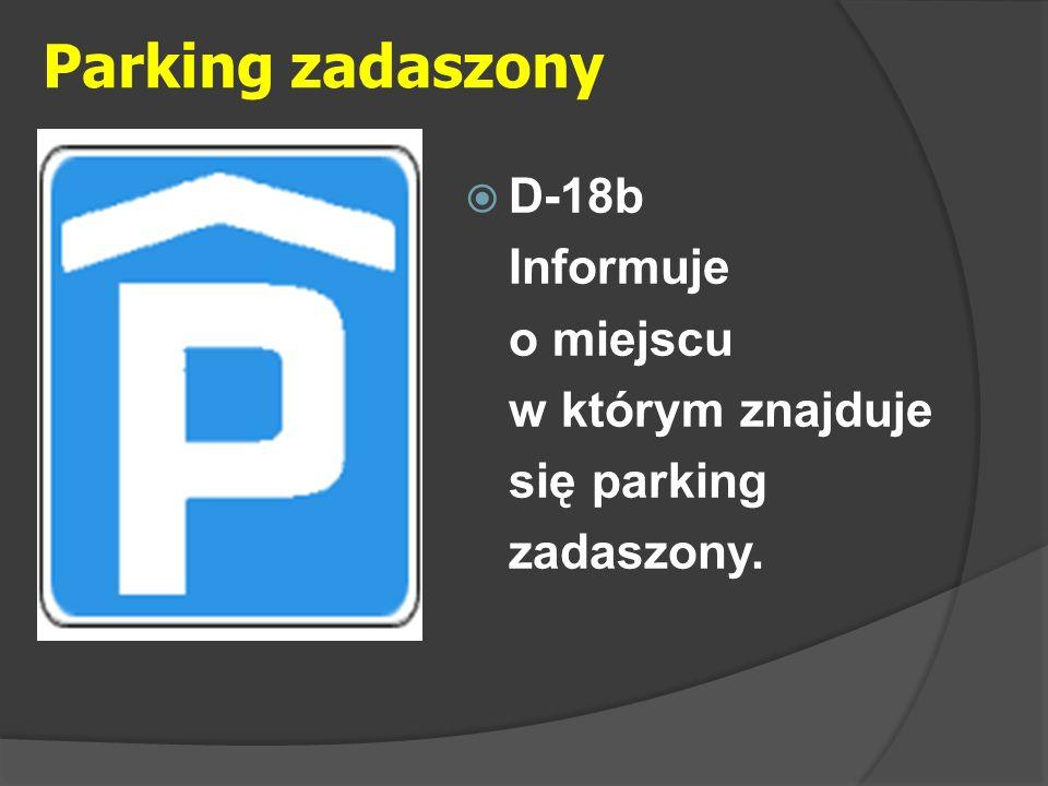 Parking zadaszony  D-18b Informuje o miejscu w którym znajduje się parking zadaszony.
